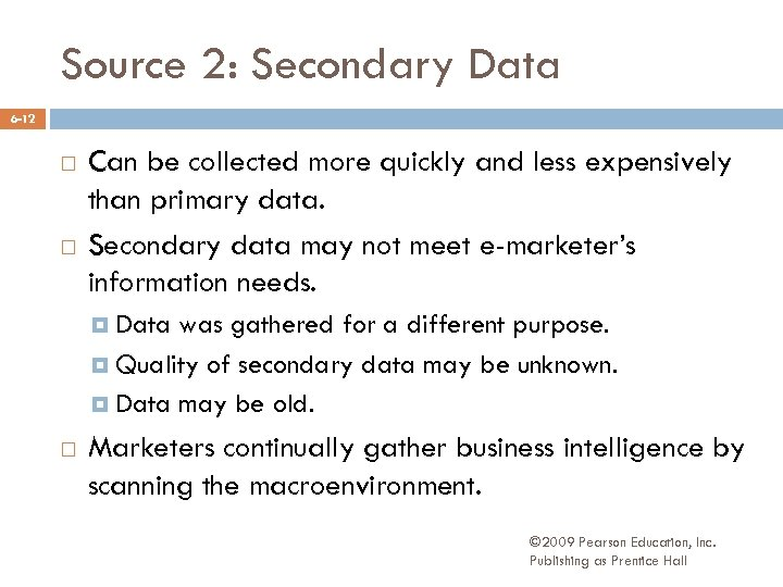Source 2: Secondary Data 6 -12 Can be collected more quickly and less expensively