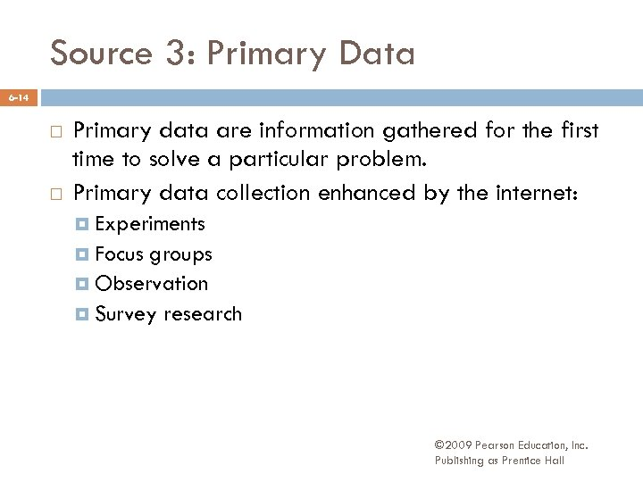 Source 3: Primary Data 6 -14 Primary data are information gathered for the first