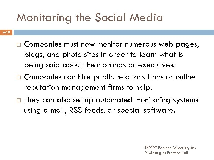 Monitoring the Social Media 6 -18 Companies must now monitor numerous web pages, blogs,