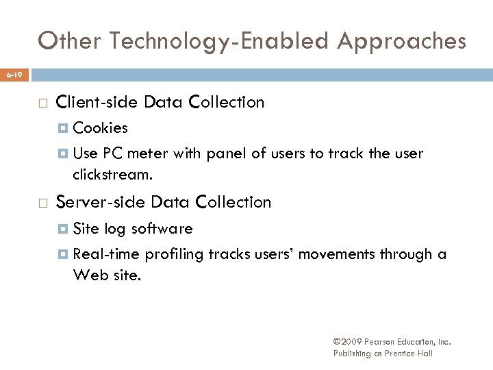 Other Technology-Enabled Approaches 6 -19 Client-side Data Collection Cookies Use PC meter with panel