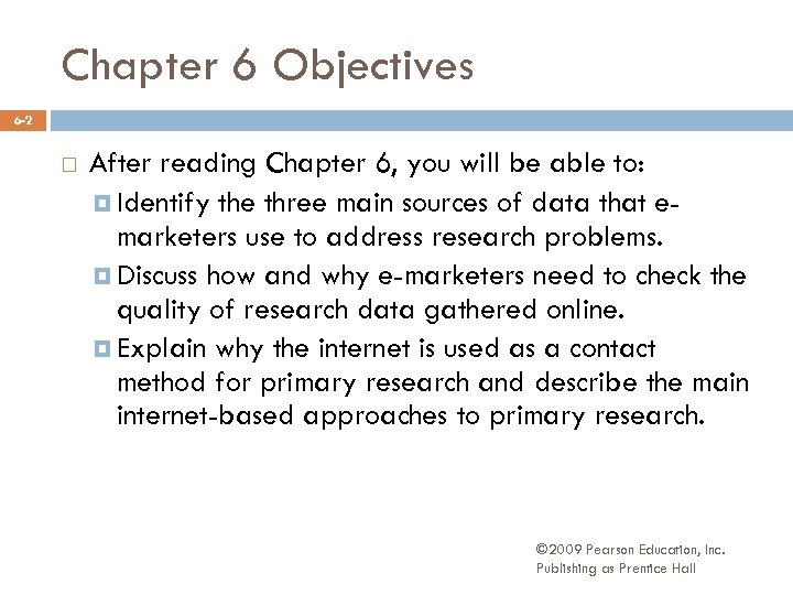 Chapter 6 Objectives 6 -2 After reading Chapter 6, you will be able to: