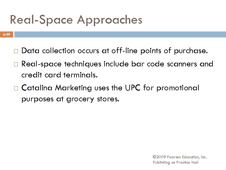 Real-Space Approaches 6 -20 Data collection occurs at off-line points of purchase. Real-space techniques