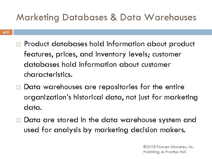 Marketing Databases & Data Warehouses 6 -21 Product databases hold information about product features,