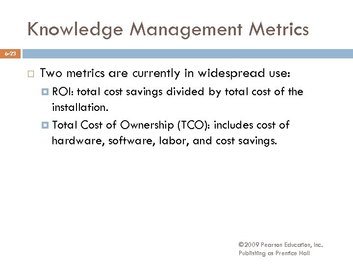 Knowledge Management Metrics 6 -23 Two metrics are currently in widespread use: ROI: total