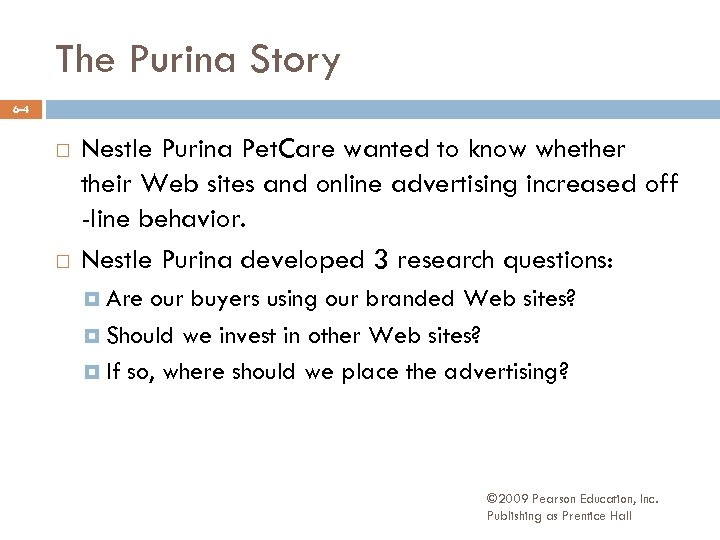 The Purina Story 6 -4 Nestle Purina Pet. Care wanted to know whether their