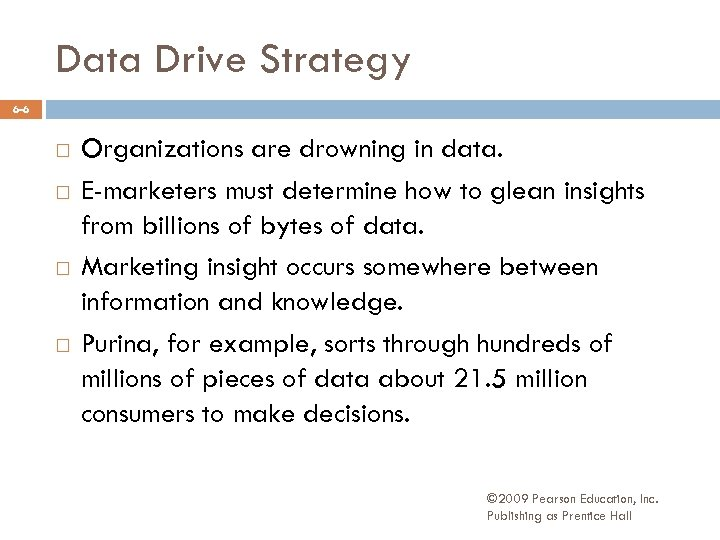 Data Drive Strategy 6 -6 Organizations are drowning in data. E-marketers must determine how