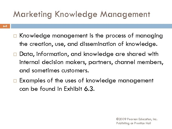Marketing Knowledge Management 6 -8 Knowledge management is the process of managing the creation,