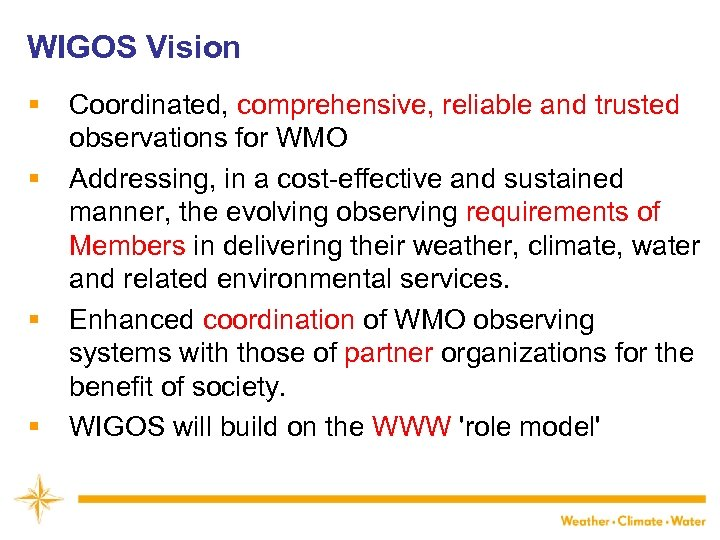 WIGOS Vision § § Coordinated, comprehensive, reliable and trusted observations for WMO Addressing, in