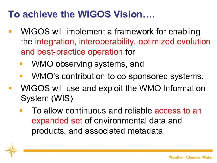 To achieve the WIGOS Vision…. § WIGOS will implement a framework for enabling the