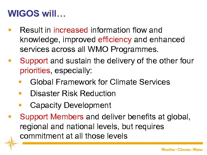 WIGOS will… § Result in increased information flow and knowledge, improved efficiency and enhanced