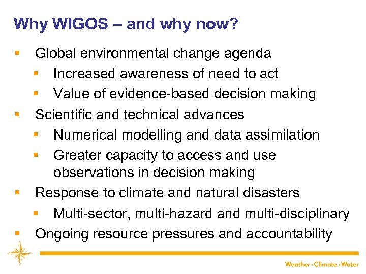 Why WIGOS – and why now? § Global environmental change agenda § Increased awareness