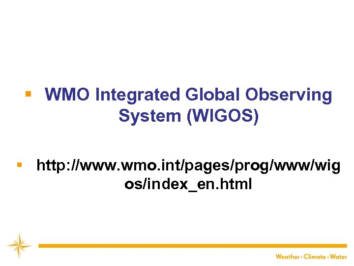 § WMO Integrated Global Observing System (WIGOS) § http: //www. wmo. int/pages/prog/www/wig os/index_en. html