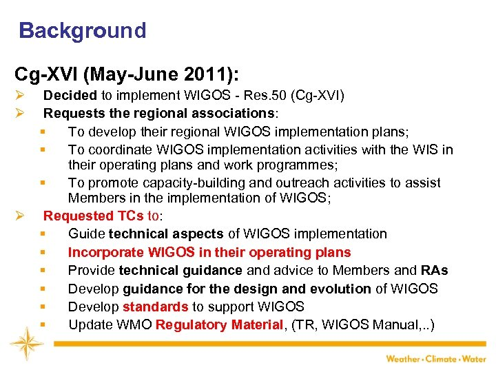 Background Cg-XVI (May-June 2011): Ø Ø Decided to implement WIGOS - Res. 50 (Cg-XVI)