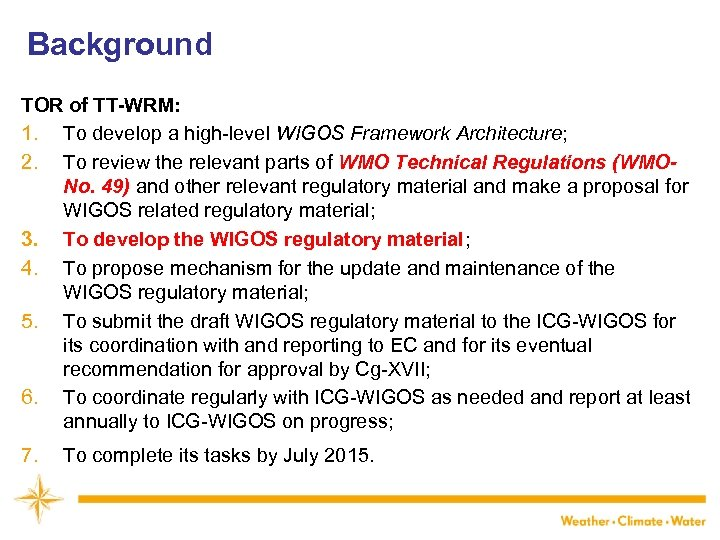Background TOR of TT-WRM: 1. To develop a high-level WIGOS Framework Architecture; 2. To