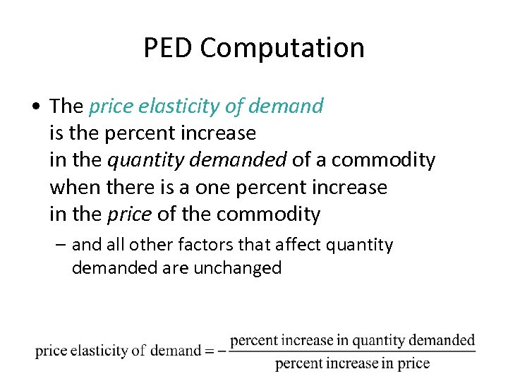 PED Computation • The price elasticity of demand is the percent increase in the