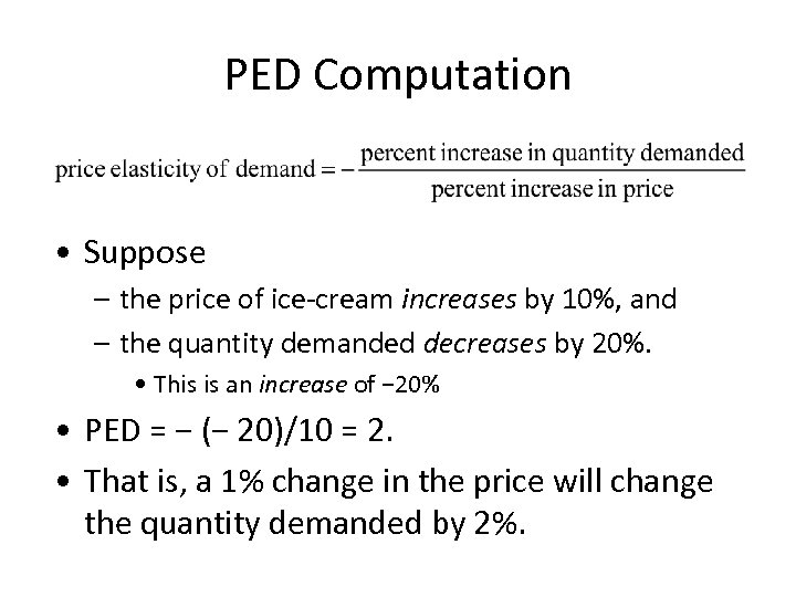 PED Computation • Suppose – the price of ice-cream increases by 10%, and –
