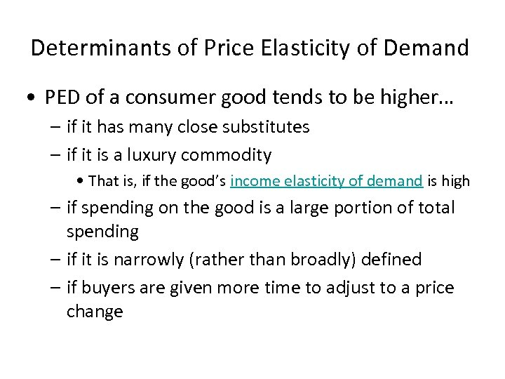 Determinants of Price Elasticity of Demand • PED of a consumer good tends to