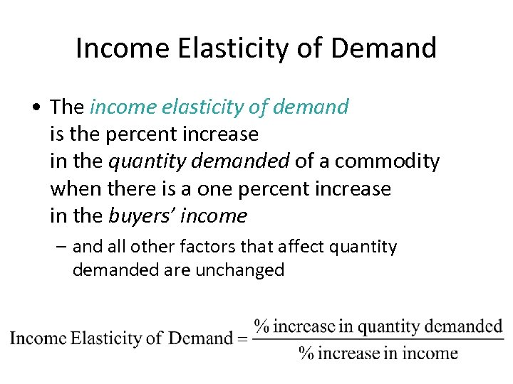 Income Elasticity of Demand • The income elasticity of demand is the percent increase
