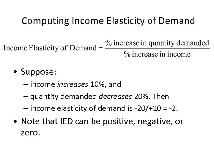 Computing Income Elasticity of Demand • Suppose: – income increases 10%, and – quantity