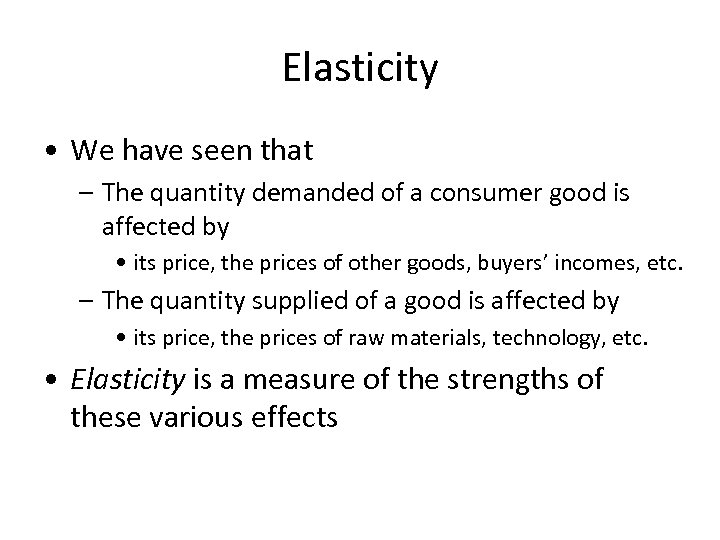 Elasticity • We have seen that – The quantity demanded of a consumer good