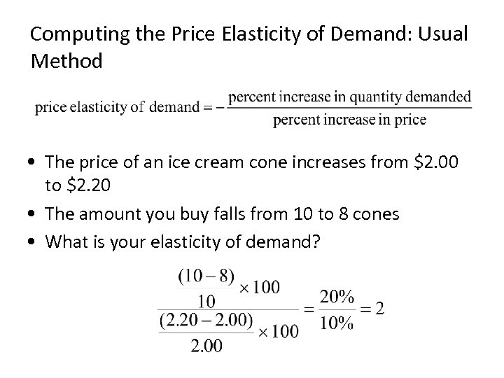 Computing the Price Elasticity of Demand: Usual Method • The price of an ice