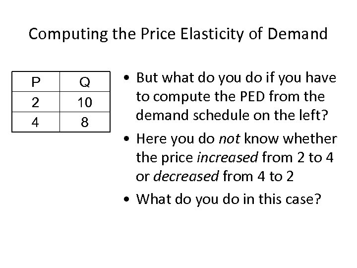 Computing the Price Elasticity of Demand P 2 4 Q 10 8 • But