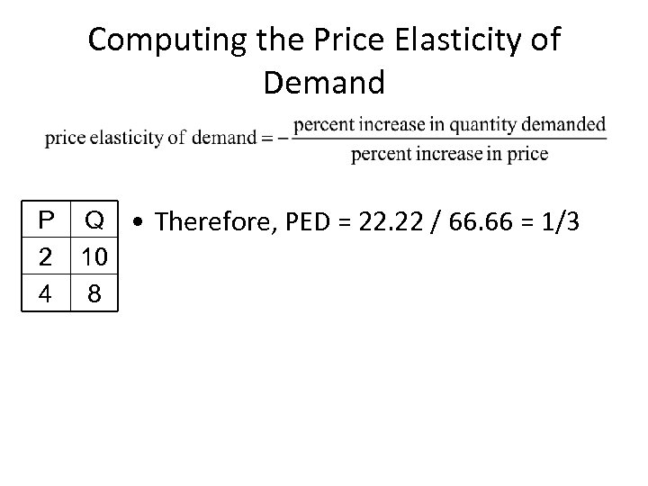 Computing the Price Elasticity of Demand P 2 4 Q • Therefore, PED =