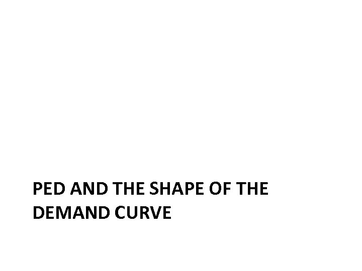 PED AND THE SHAPE OF THE DEMAND CURVE