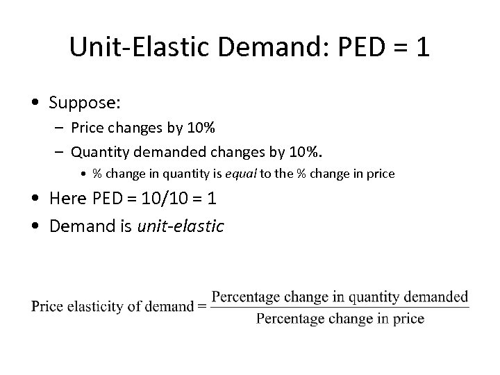 Unit-Elastic Demand: PED = 1 • Suppose: – Price changes by 10% – Quantity