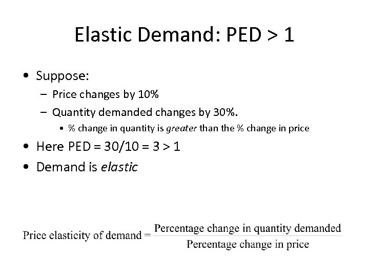 Elastic Demand: PED > 1 • Suppose: – Price changes by 10% – Quantity