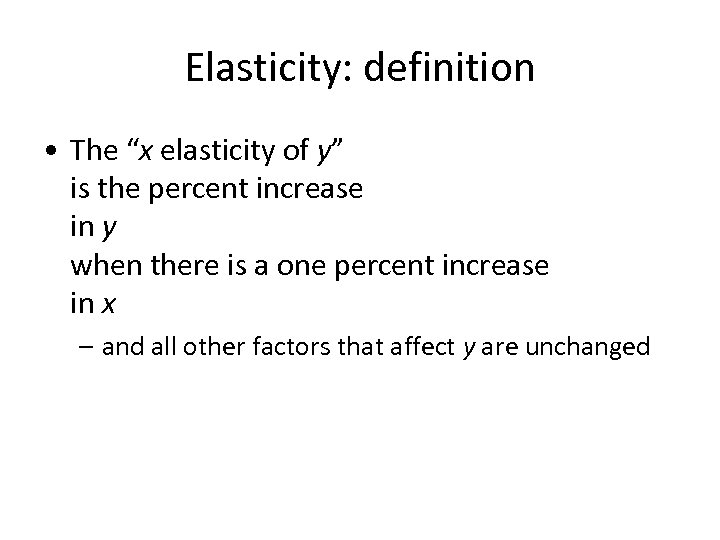 "Elasticity: definition • The ""x elasticity of y"" is the percent increase in y"