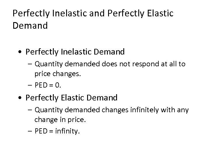 Perfectly Inelastic and Perfectly Elastic Demand • Perfectly Inelastic Demand – Quantity demanded does