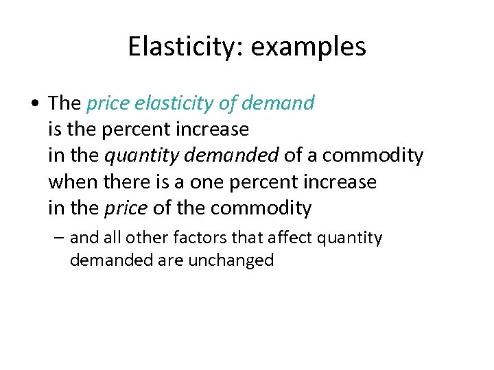 Elasticity: examples • The price elasticity of demand is the percent increase in the