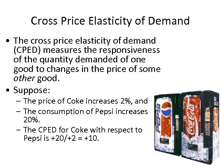 Cross Price Elasticity of Demand • The cross price elasticity of demand (CPED) measures
