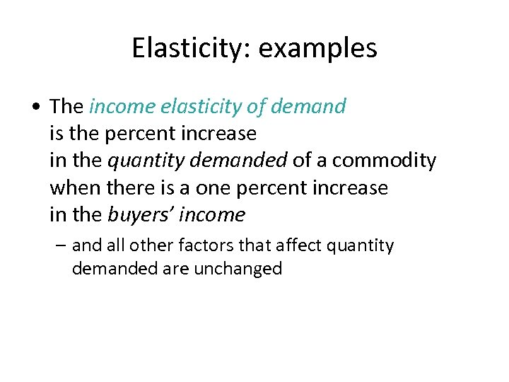 Elasticity: examples • The income elasticity of demand is the percent increase in the