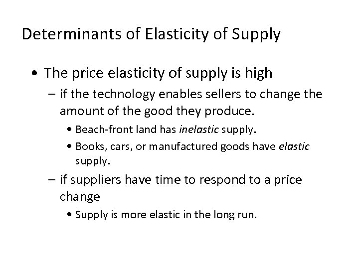 Determinants of Elasticity of Supply • The price elasticity of supply is high –