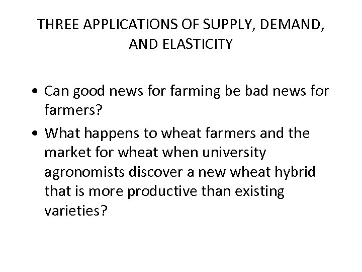 THREE APPLICATIONS OF SUPPLY, DEMAND, AND ELASTICITY • Can good news for farming be