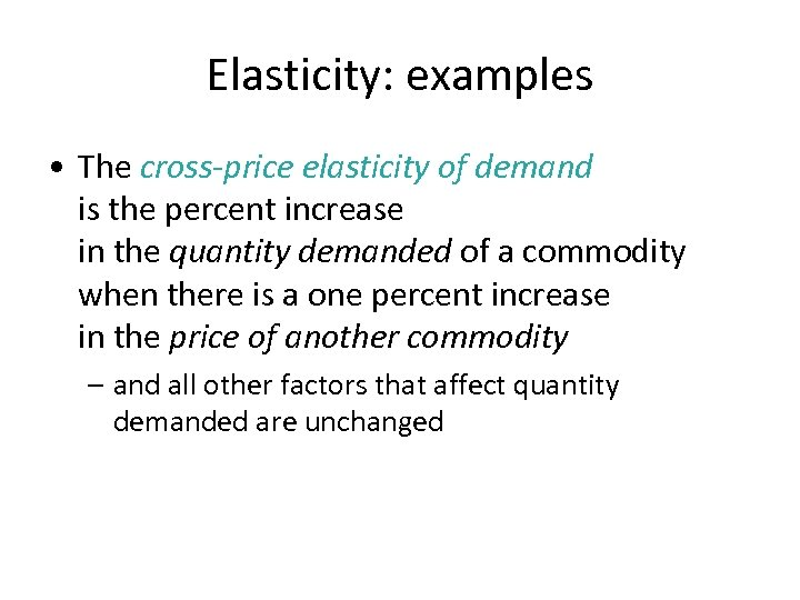 Elasticity: examples • The cross-price elasticity of demand is the percent increase in the