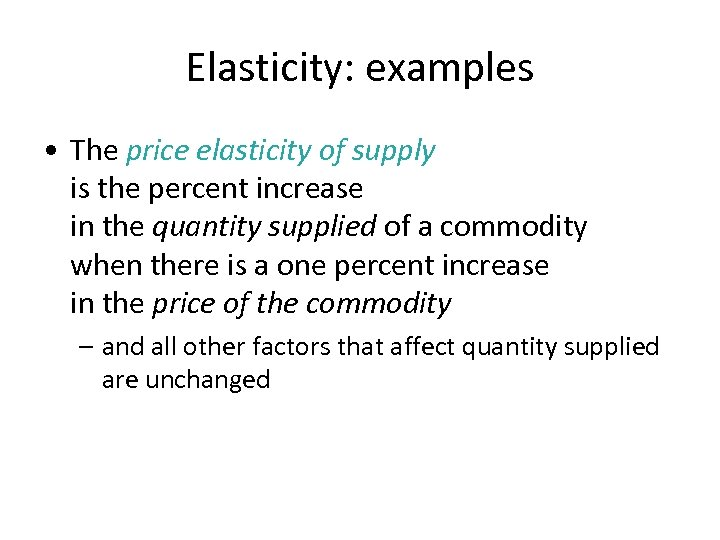 Elasticity: examples • The price elasticity of supply is the percent increase in the