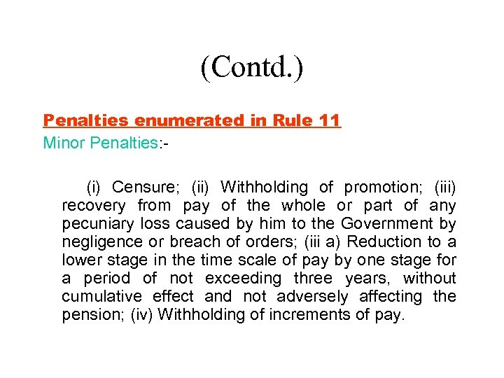 (Contd. ) Penalties enumerated in Rule 11 Minor Penalties: (i) Censure; (ii) Withholding of