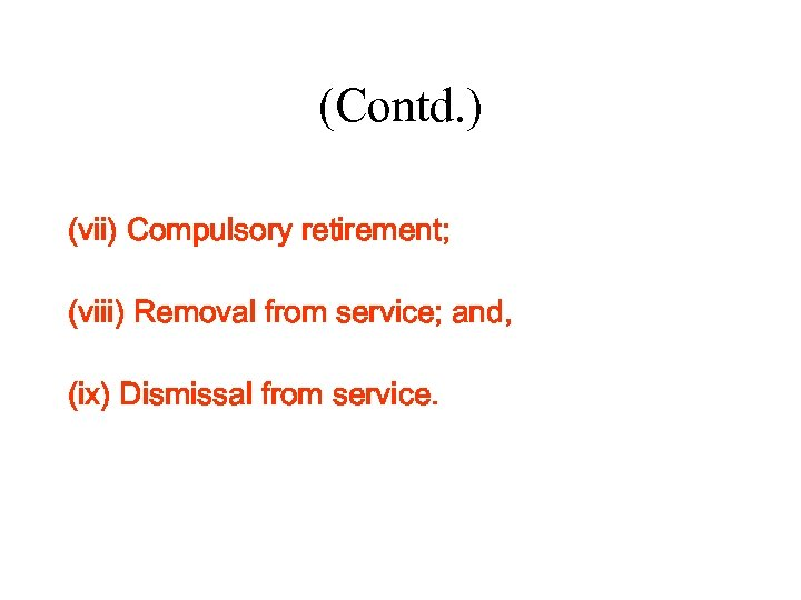(Contd. ) (vii) Compulsory retirement; (viii) Removal from service; and, (ix) Dismissal from service.