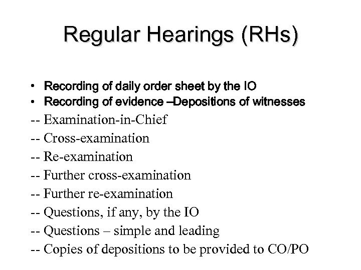 Regular Hearings (RHs) • Recording of daily order sheet by the IO • Recording