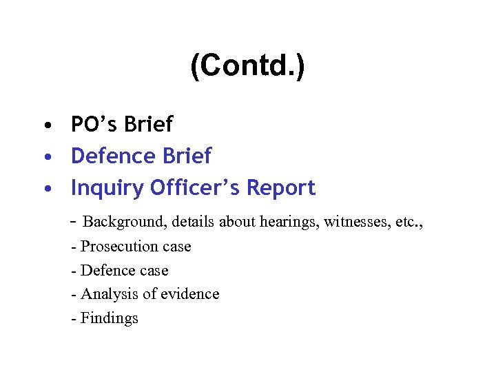 (Contd. ) • PO's Brief • Defence Brief • Inquiry Officer's Report - Background,