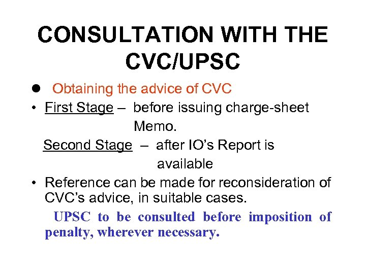CONSULTATION WITH THE CVC/UPSC l Obtaining the advice of CVC • First Stage –