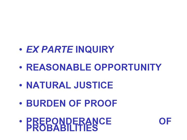 • EX PARTE INQUIRY • REASONABLE OPPORTUNITY • NATURAL JUSTICE • BURDEN OF