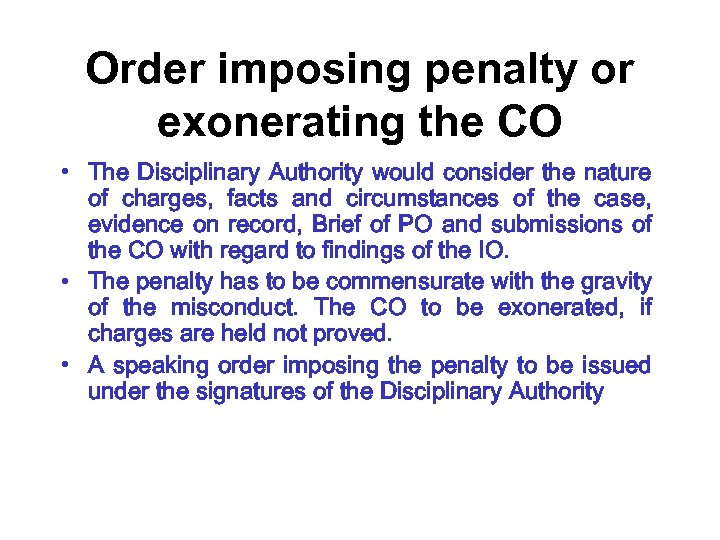 Order imposing penalty or exonerating the CO • The Disciplinary Authority would consider the