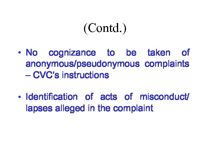 (Contd. ) • No cognizance to be taken of anonymous/pseudonymous complaints – CVC's instructions