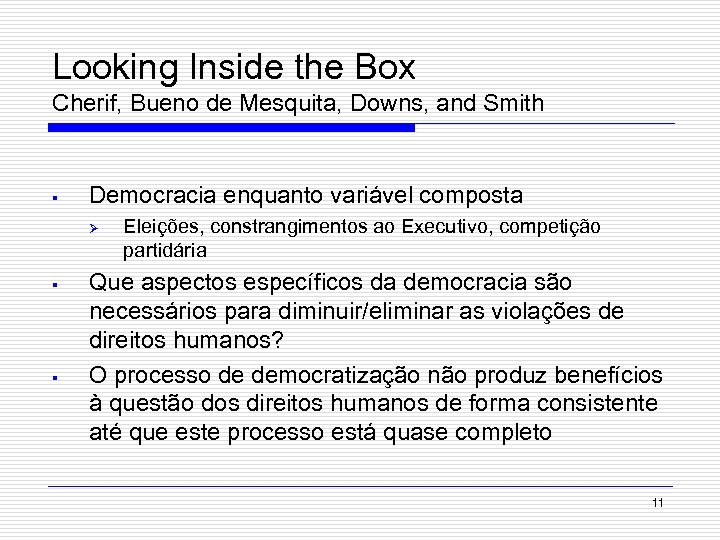 Looking Inside the Box Cherif, Bueno de Mesquita, Downs, and Smith § Democracia enquanto