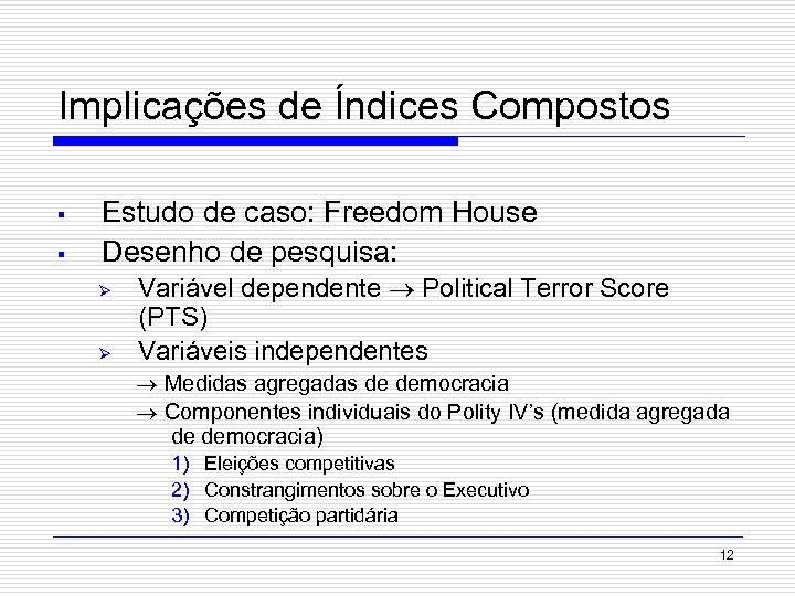Implicações de Índices Compostos § § Estudo de caso: Freedom House Desenho de pesquisa: