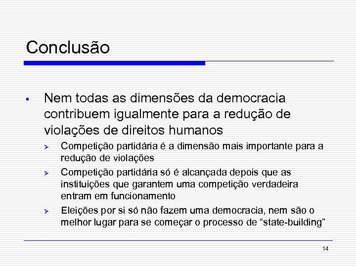 Conclusão § Nem todas as dimensões da democracia contribuem igualmente para a redução de